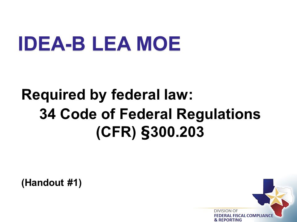  Requires LEAs to expend the same amount of local/state funding for special education and related services as it expended in the previous fiscal year (Handouts #1 and #2) IDEA-B LEA MOE