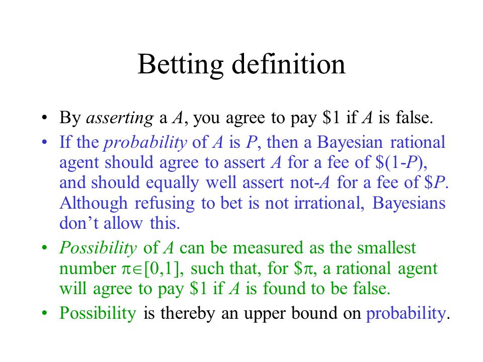 Betting definition By asserting a A, you agree to pay $1 if A is false.