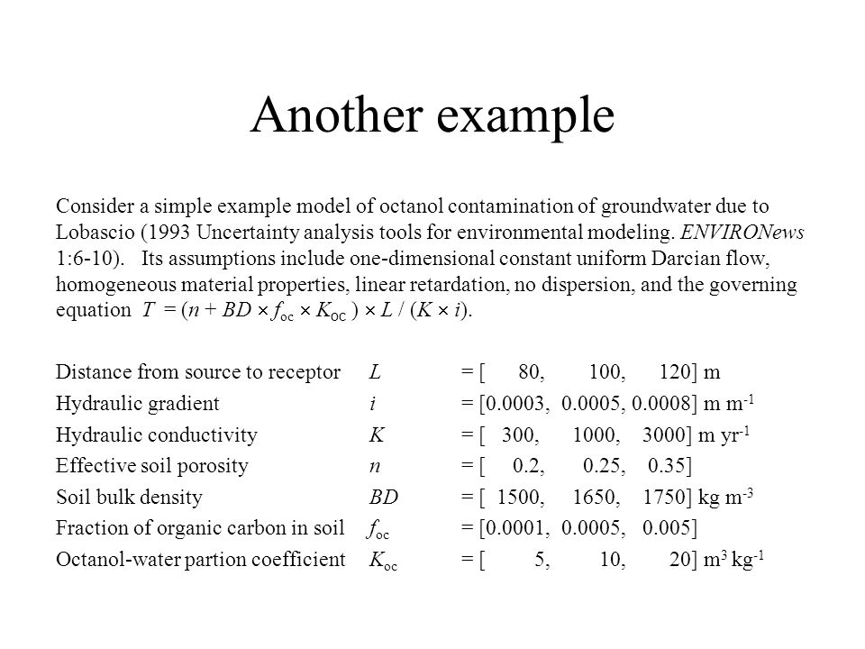 Another example Consider a simple example model of octanol contamination of groundwater due to Lobascio (1993 Uncertainty analysis tools for environme