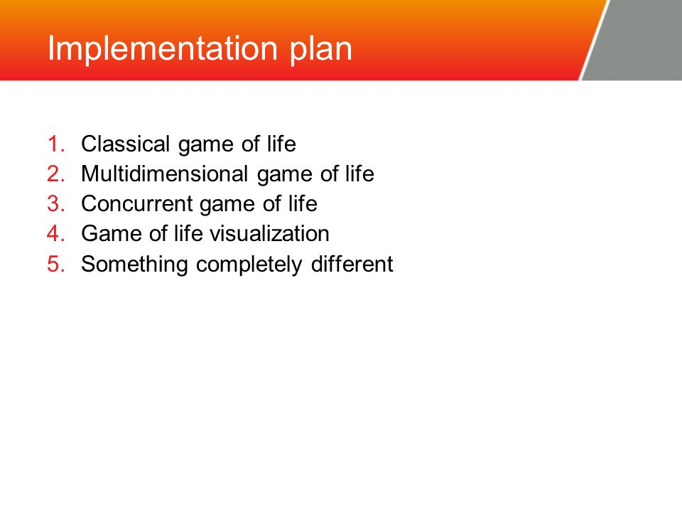 Implementation plan 1.Classical game of life 2.Multidimensional game of life 3.Concurrent game of life 4.Game of life visualization 5.Something completely different