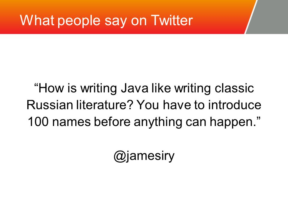 What people say on Twitter How is writing Java like writing classic Russian literature.