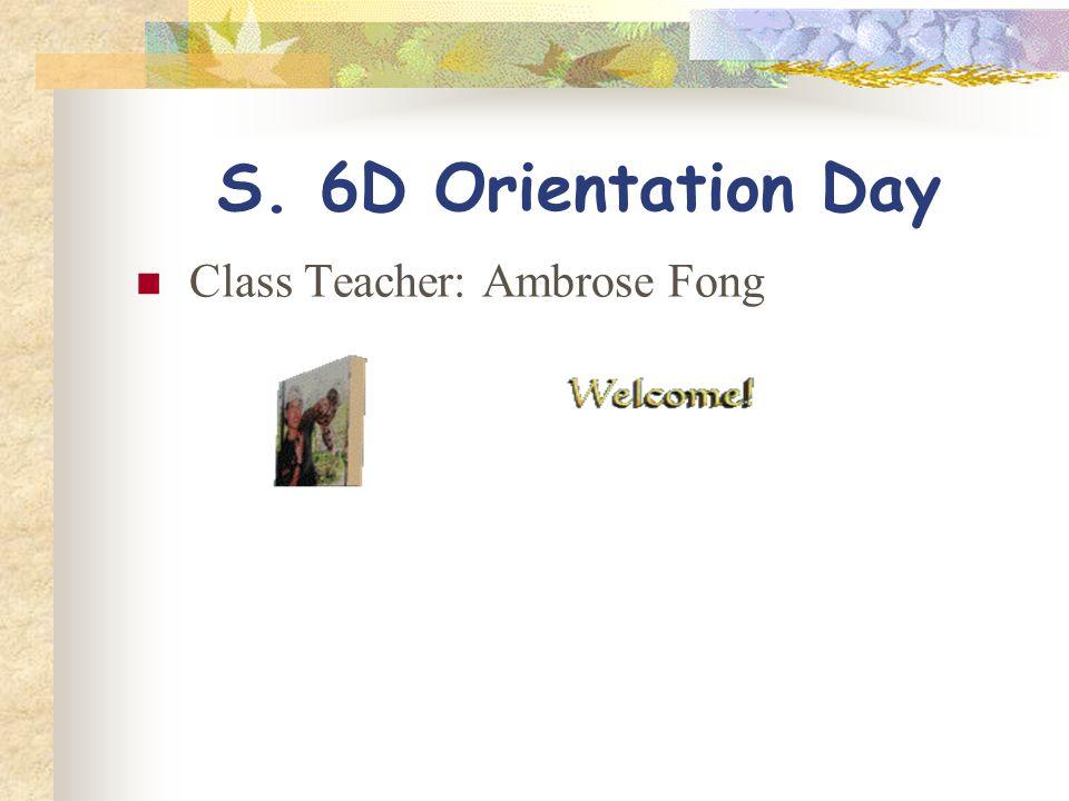 S. 6D Orientation Day Class Teacher: Ambrose Fong
