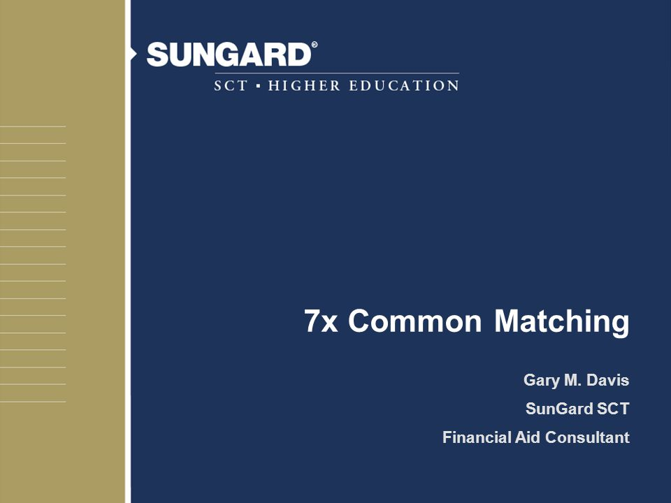 7x Common Matching Gary M. Davis SunGard SCT Financial Aid Consultant