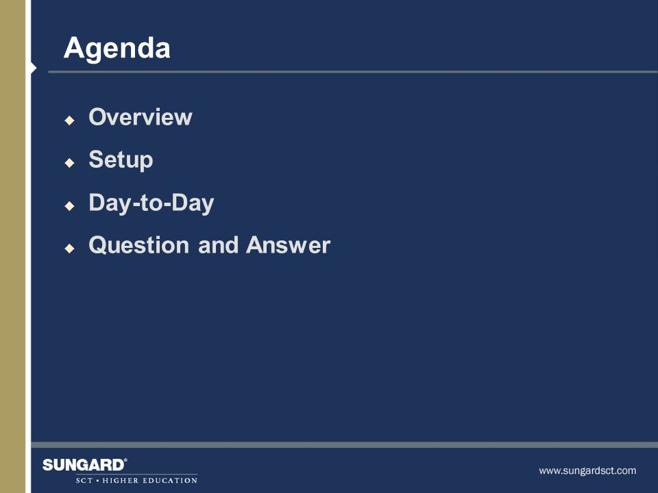 Agenda u Overview u Setup u Day-to-Day u Question and Answer