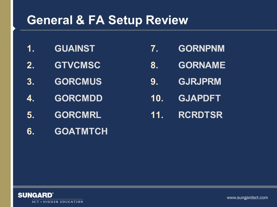 General & FA Setup Review 1.GUAINST 2.GTVCMSC 3.GORCMUS 4.GORCMDD 5.GORCMRL 6.GOATMTCH 7.GORNPNM 8.GORNAME 9.GJRJPRM 10.GJAPDFT 11.RCRDTSR