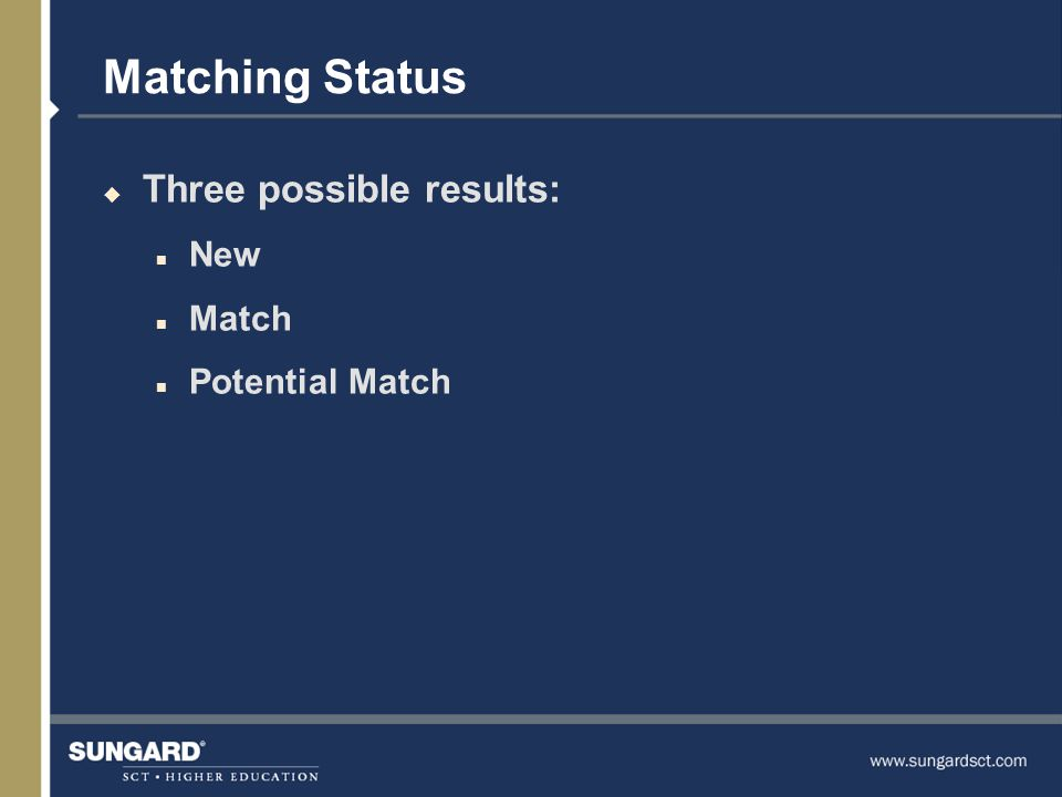 Matching Status u Three possible results: n New n Match n Potential Match