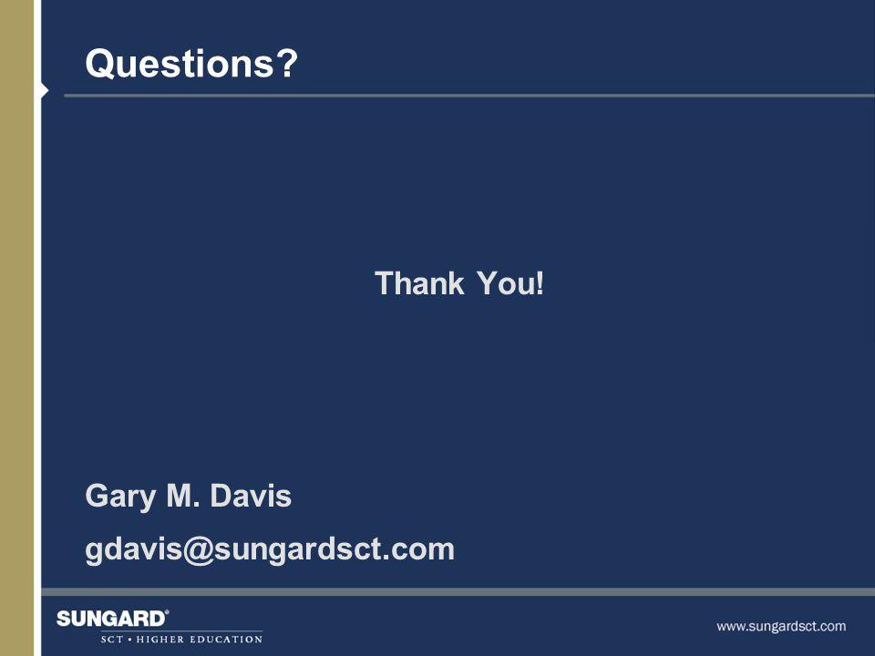 Questions Thank You! Gary M. Davis gdavis@sungardsct.com