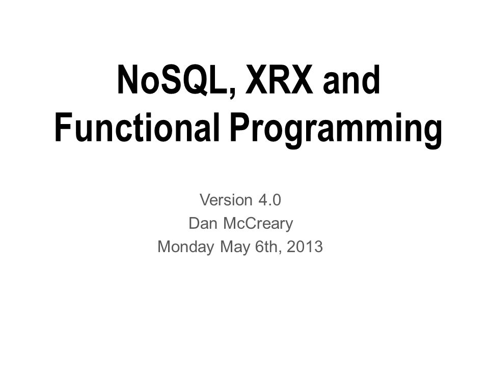 NoSQL, XRX and Functional Programming Version 4.0 Dan McCreary Monday May 6th, 2013