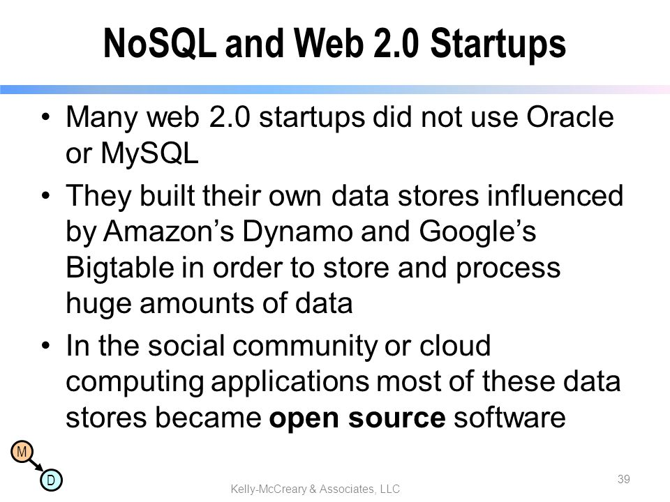 M D NoSQL and Web 2.0 Startups Many web 2.0 startups did not use Oracle or MySQL They built their own data stores influenced by Amazon's Dynamo and Go