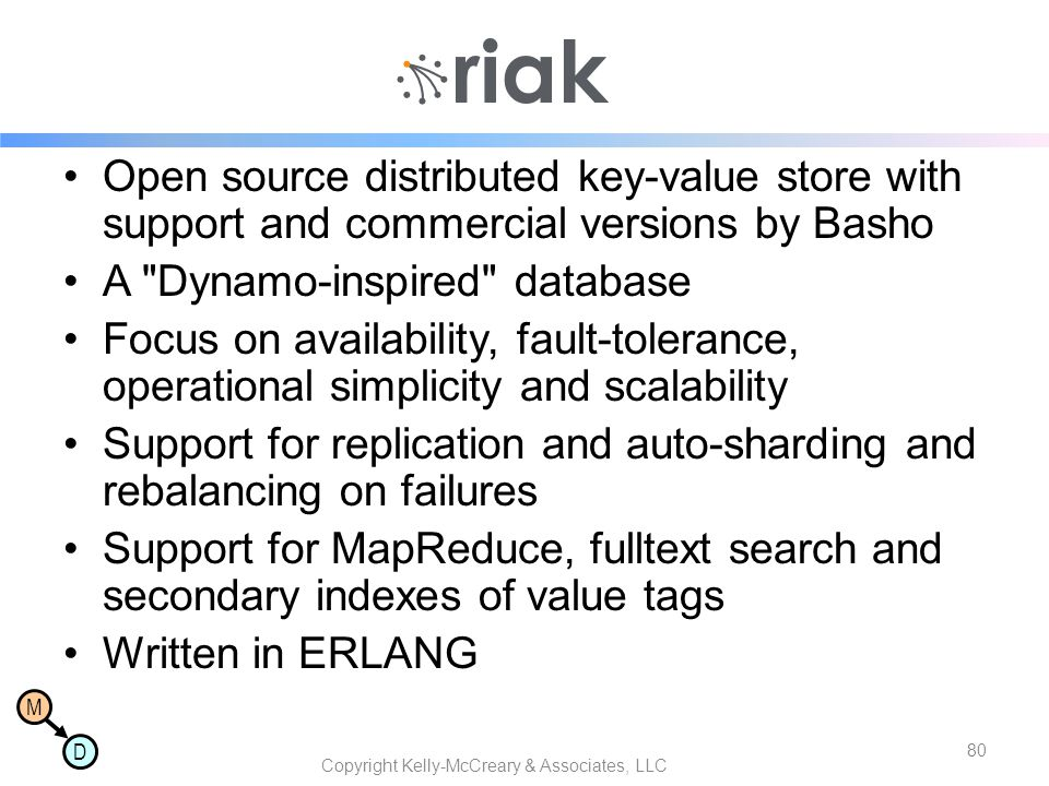 M D Riak Open source distributed key-value store with support and commercial versions by Basho A