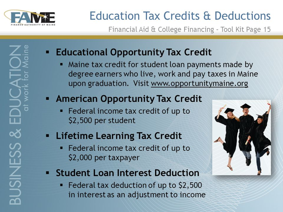 Education Tax Credits & Deductions  Educational Opportunity Tax Credit  Maine tax credit for student loan payments made by degree earners who live, work and pay taxes in Maine upon graduation.
