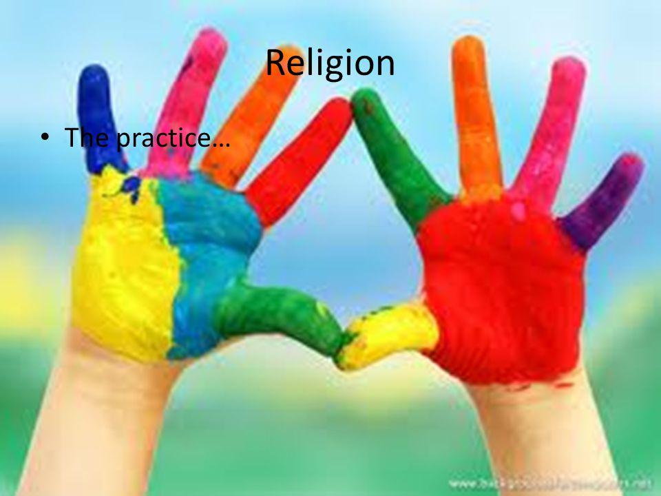 Religion The practice…