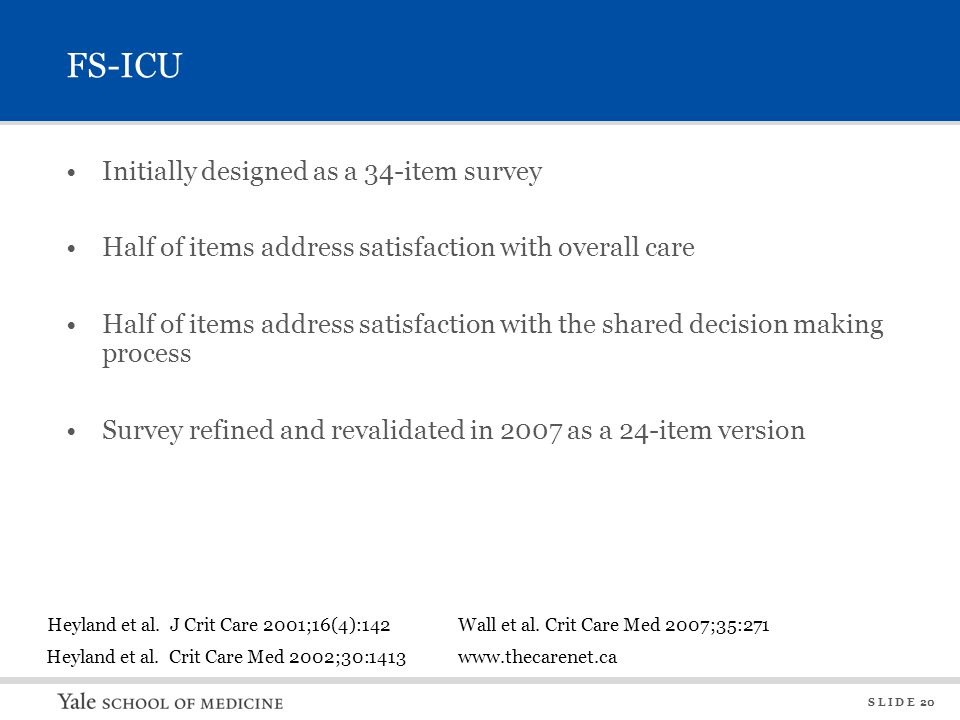S L I D E 20 FS-ICU Initially designed as a 34-item survey Half of items address satisfaction with overall care Half of items address satisfaction wit