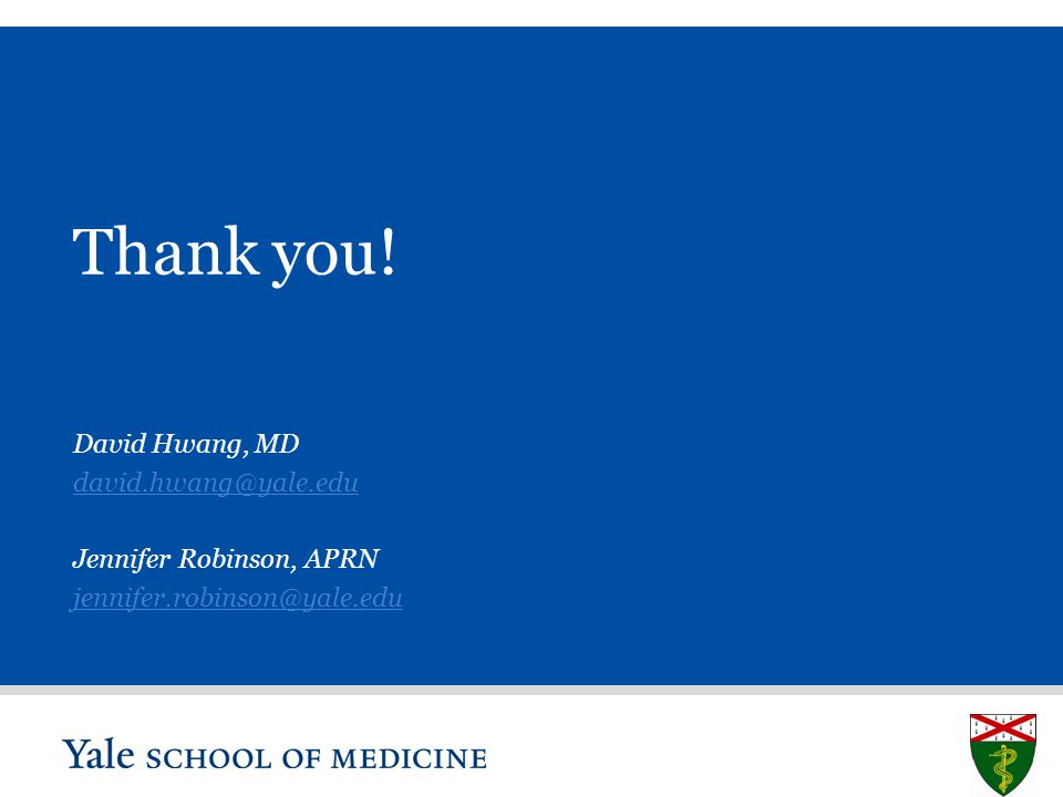 S L I D E 41 Thank you! David Hwang, MD david.hwang@yale.edu Jennifer Robinson, APRN jennifer.robinson@yale.edu