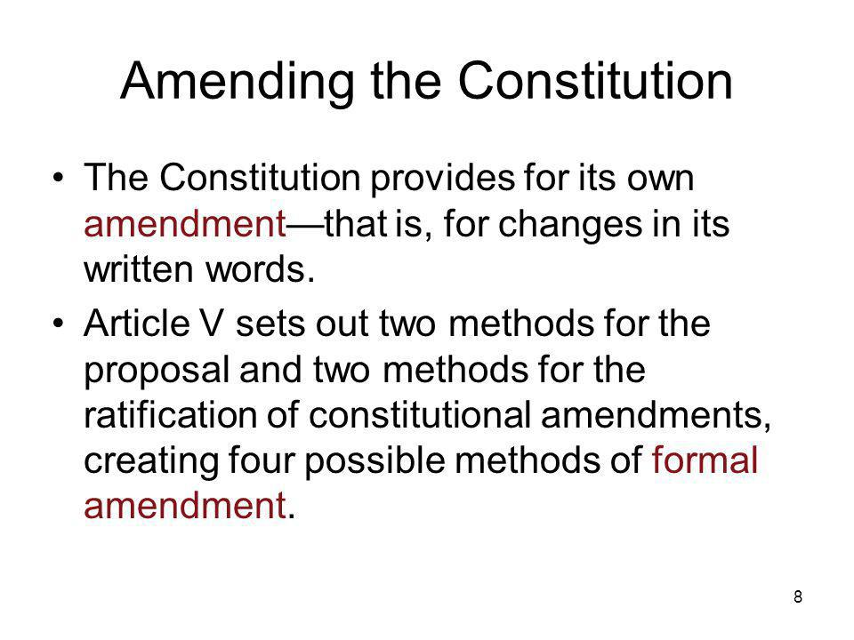 8 Amending the Constitution The Constitution provides for its own amendment—that is, for changes in its written words. Article V sets out two methods