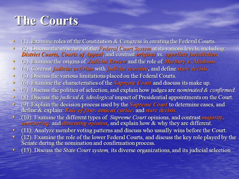 The Courts (1). Examine roles of the Constitution & Congress in creating the Federal Courts.