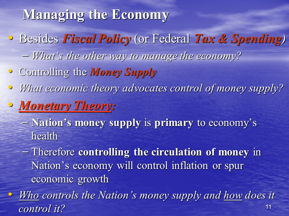 11 Managing the Economy Besides Fiscal Policy (or Federal Tax & Spending) Besides Fiscal Policy (or Federal Tax & Spending) – What's the other way to manage the economy.