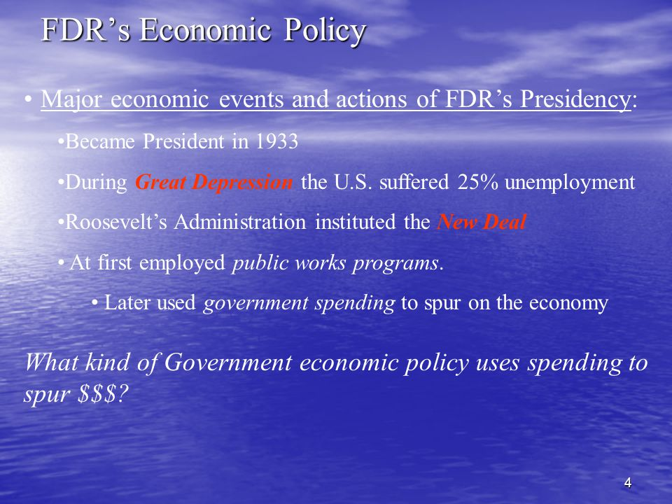 4 Major economic events and actions of FDR's Presidency: Became President in 1933 During Great Depression the U.S.