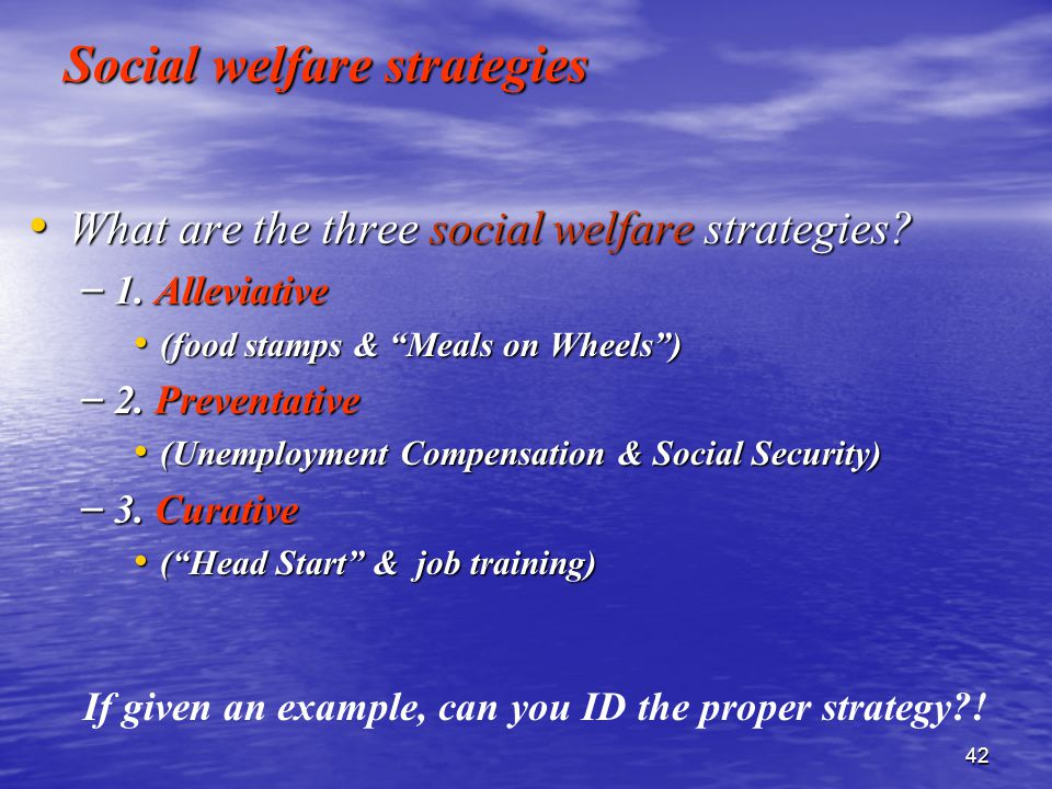 42 Social welfare strategies What are the three social welfare strategies.