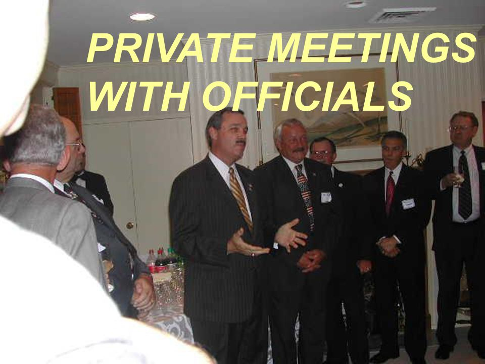 PRIVATE MEETINGS WITH OFFICIALS
