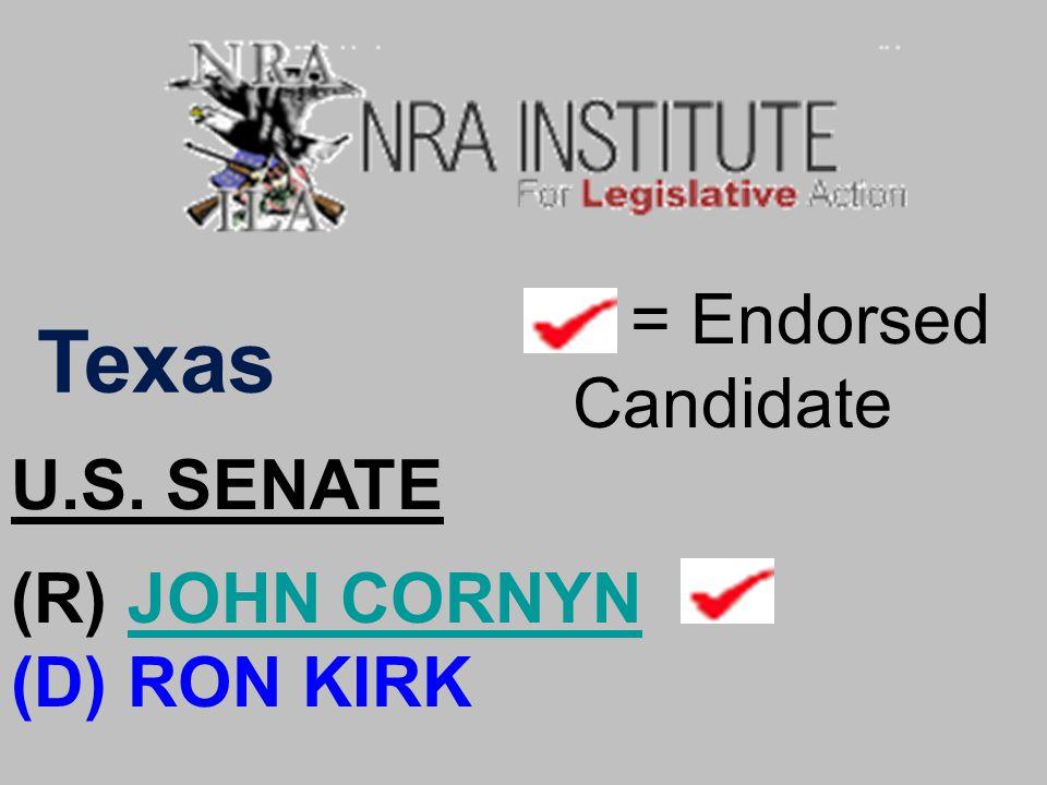 Texas = Endorsed Candidate U.S. SENATE (R) JOHN CORNYNJOHN CORNYN (D) RON KIRK