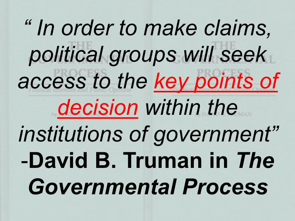 In order to make claims, political groups will seek access to the key points of decision within the institutions of government -David B.