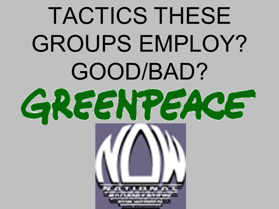 TACTICS THESE GROUPS EMPLOY GOOD/BAD
