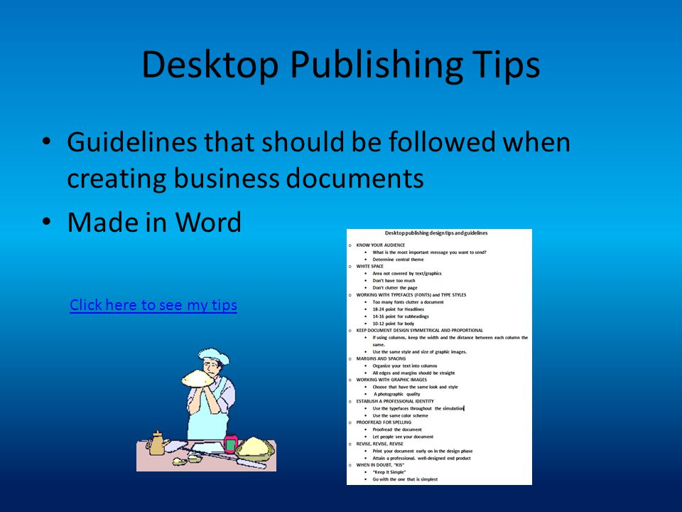 Desktop Publishing Tips Guidelines that should be followed when creating business documents Made in Word Click here to see my tips