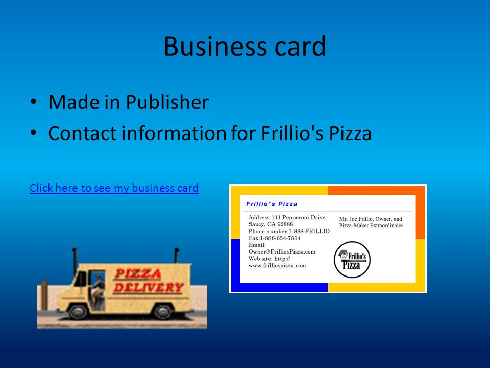 Business card Made in Publisher Contact information for Frillio s Pizza Click here to see my business card
