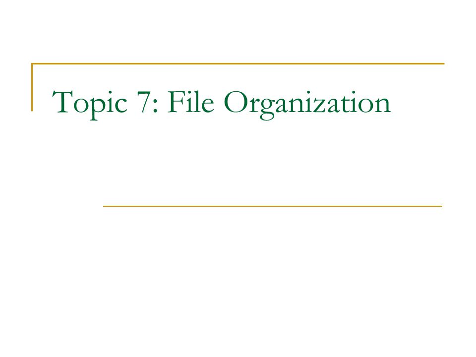 Topic 7: File Organization