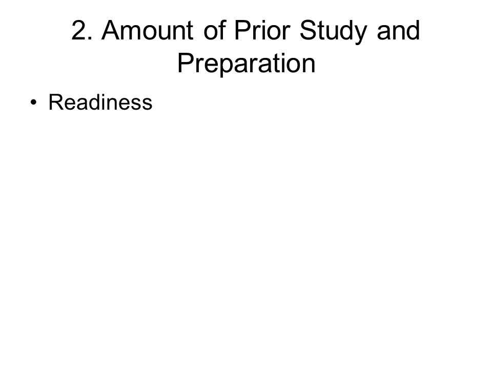 2. Amount of Prior Study and Preparation Readiness