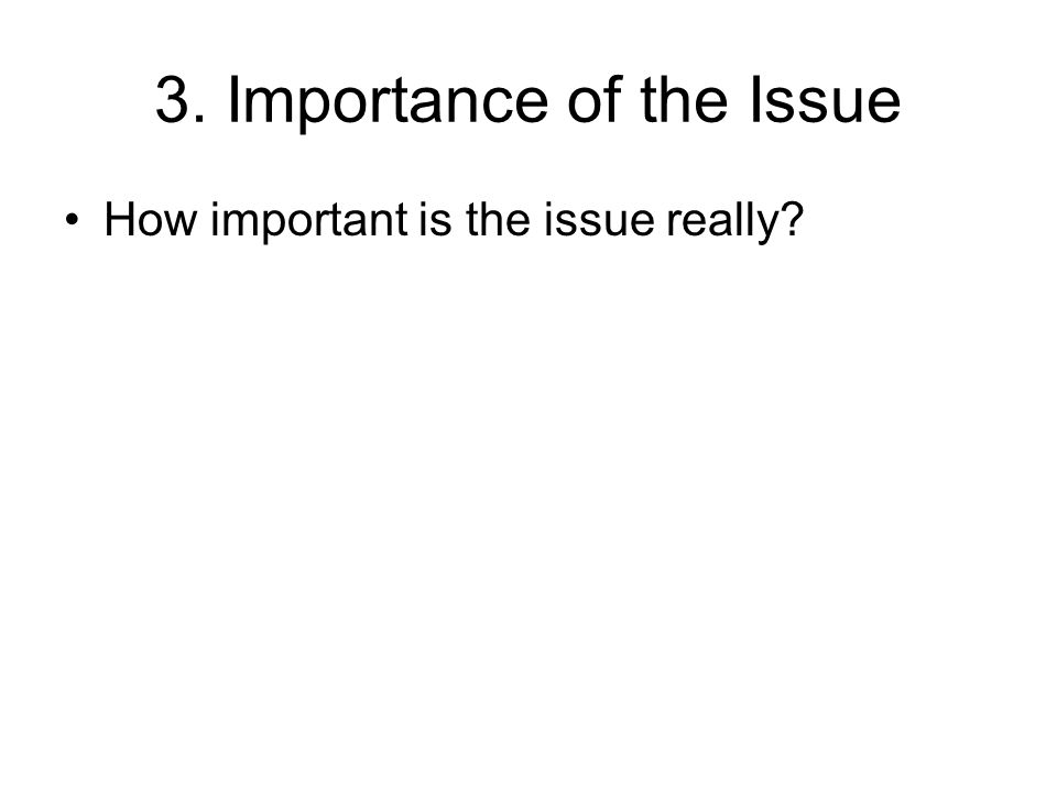 3. Importance of the Issue How important is the issue really?