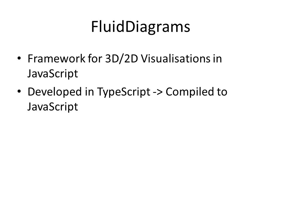 FluidDiagrams Framework for 3D/2D Visualisations in JavaScript Developed in TypeScript -> Compiled to JavaScript