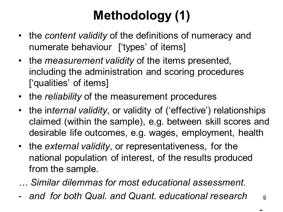 10 Methodology (2) Content validity: the extent to which a measure represents all facets of a given concept: … Here definition of numeracy based on 4 dimensions of numerate behaviour stipulated: context, content, response, representation.