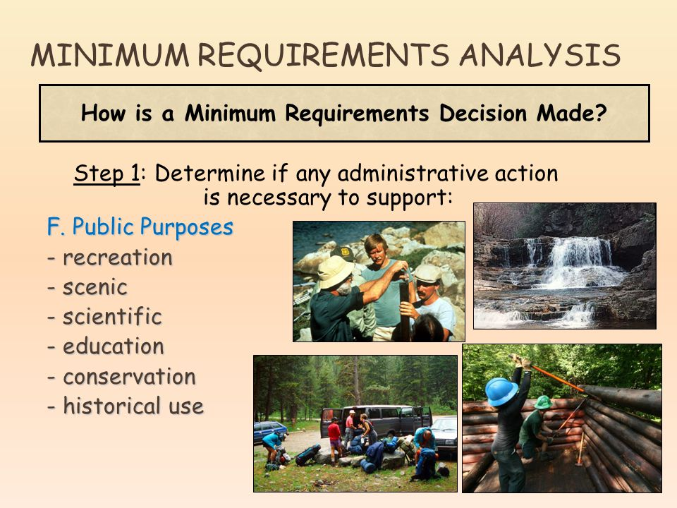 How is a Minimum Requirements Decision Made? Step 1: Determine if any administrative action is necessary to support: F. Public Purposes - recreation -