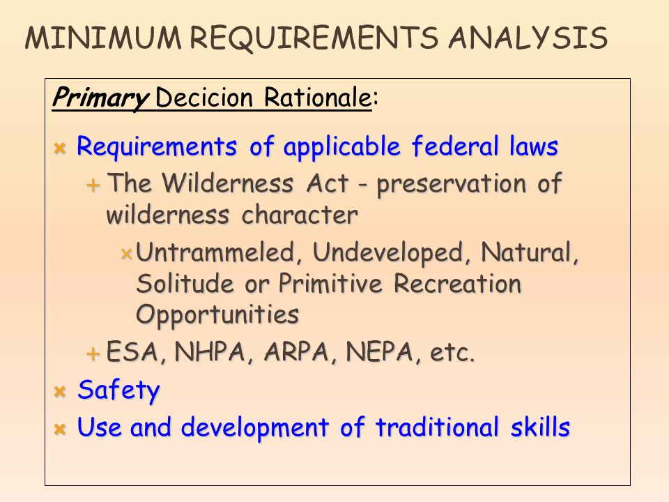 Primary Decicion Rationale:  Requirements of applicable federal laws  The Wilderness Act - preservation of wilderness character  Untrammeled, Undev