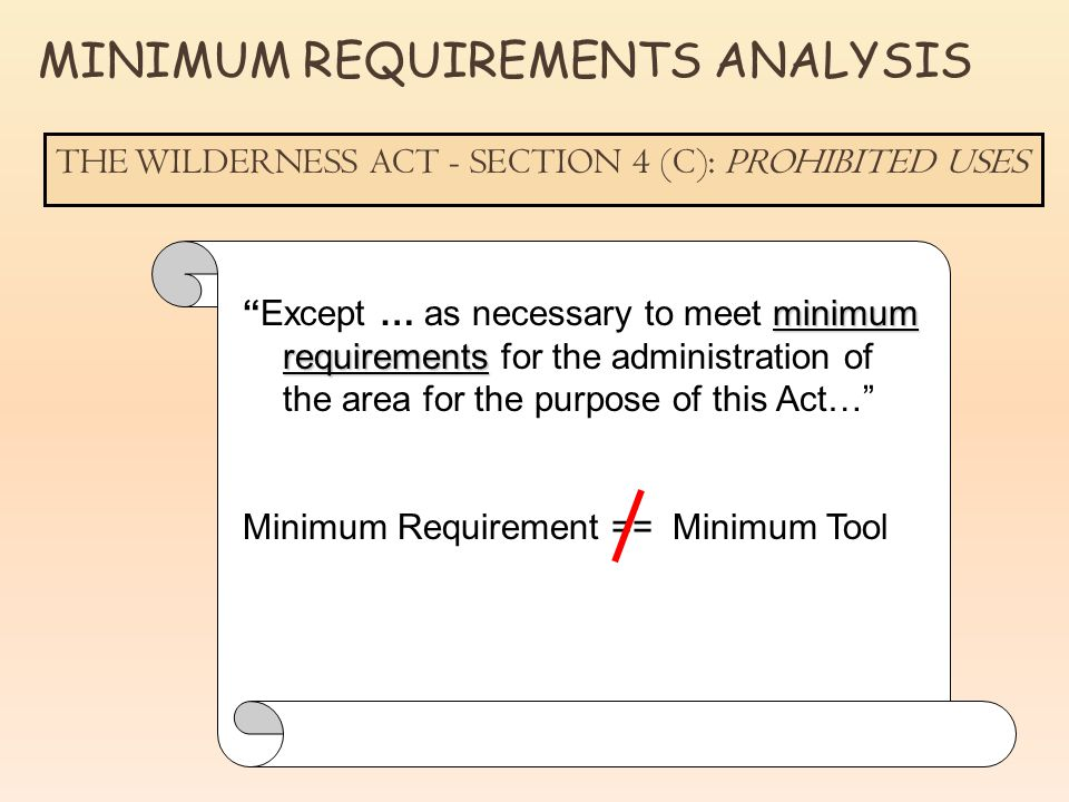 "minimum requirements ""Except … as necessary to meet minimum requirements for the administration of the area for the purpose of this Act…"" Minimum Requ"