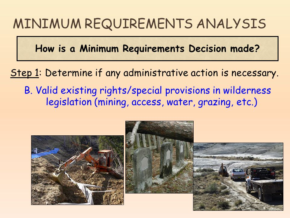 How is a Minimum Requirements Decision made? Step 1: Determine if any administrative action is necessary. B. Valid existing rights/special provisions