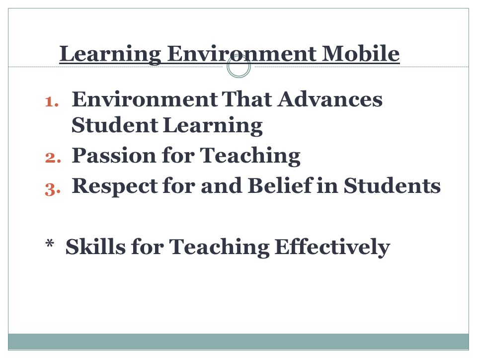Learning Environment Mobile 1. Environment That Advances Student Learning 2.