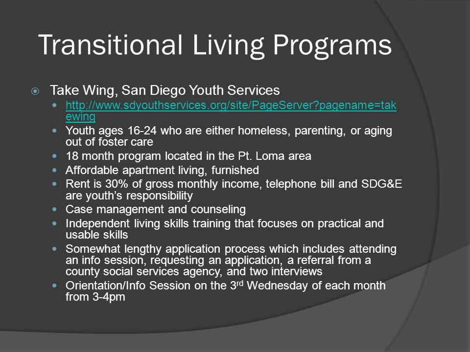 Transitional Living Programs  Take Wing, San Diego Youth Services http://www.sdyouthservices.org/site/PageServer?pagename=tak ewing http://www.sdyout