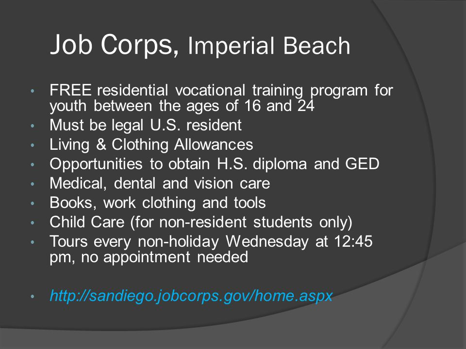 Job Corps, Imperial Beach FREE residential vocational training program for youth between the ages of 16 and 24 Must be legal U.S. resident Living & Cl