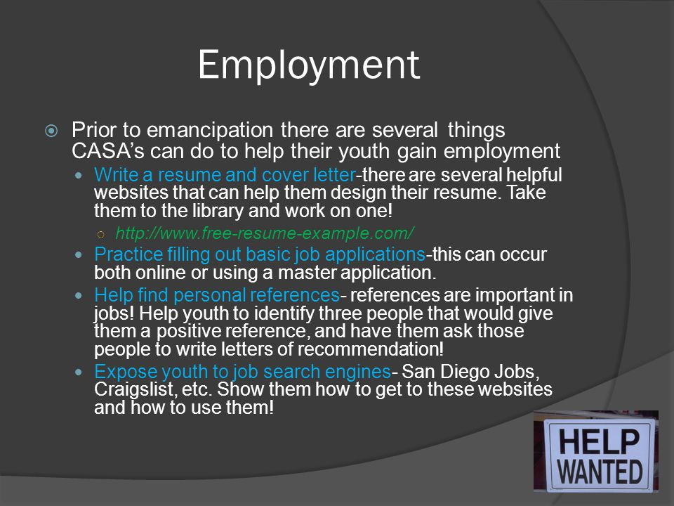Employment  Prior to emancipation there are several things CASA's can do to help their youth gain employment Write a resume and cover letter-there ar