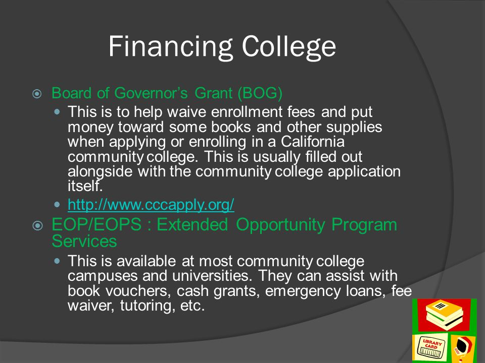 Financing College  Board of Governor's Grant (BOG) This is to help waive enrollment fees and put money toward some books and other supplies when appl