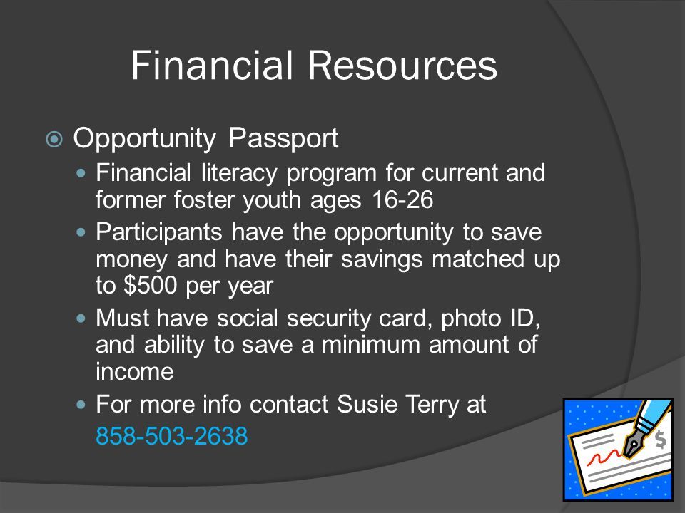 Financial Resources  Opportunity Passport Financial literacy program for current and former foster youth ages 16-26 Participants have the opportunity