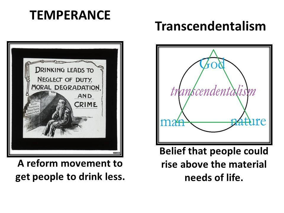 Transcendentalism A reform movement to get people to drink less.