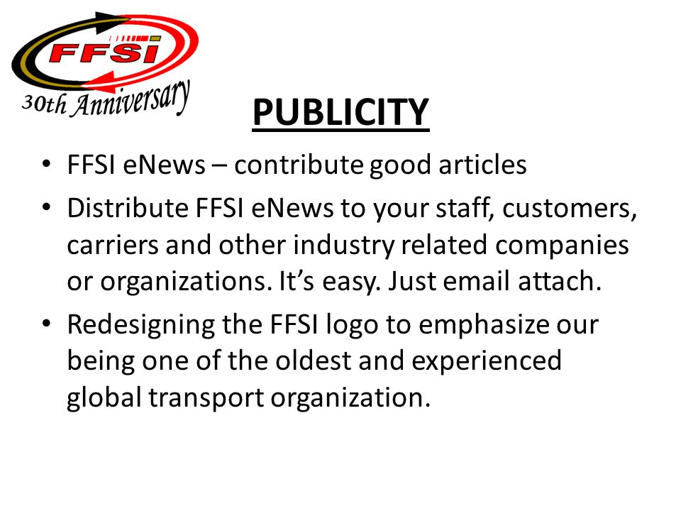 PUBLICITY FFSI eNews – contribute good articles Distribute FFSI eNews to your staff, customers, carriers and other industry related companies or organizations.
