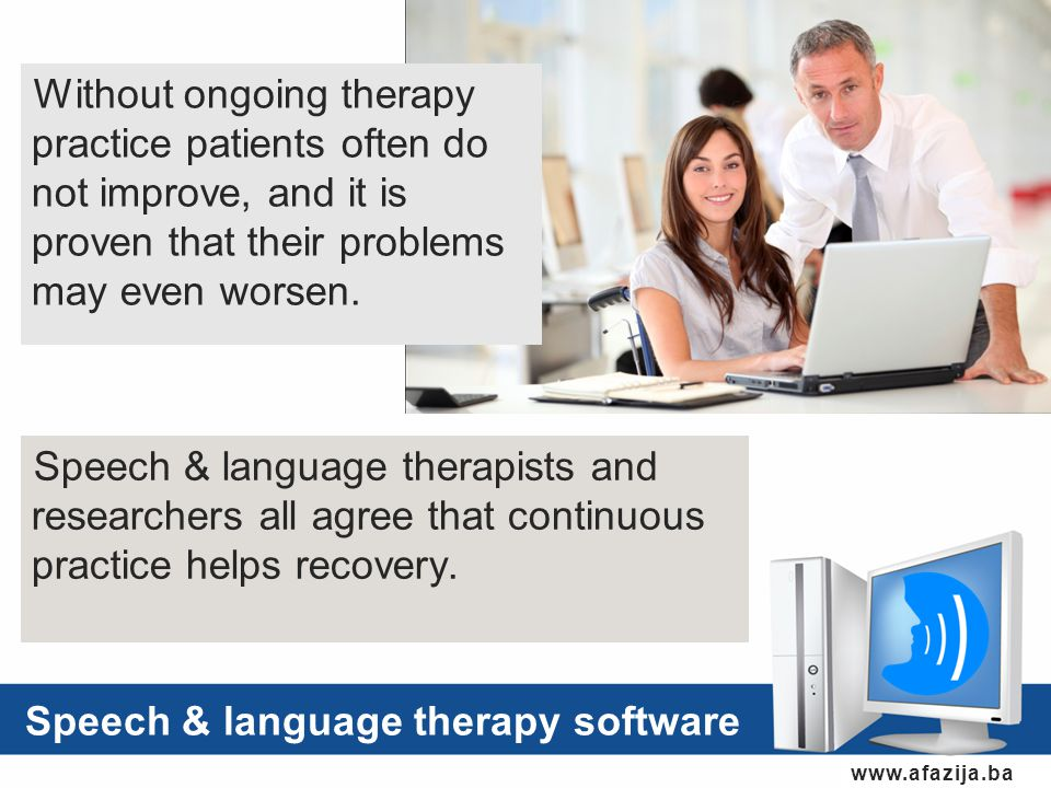 www.afazija.ba Speech & language therapy software Without ongoing therapy practice patients often do not improve, and it is proven that their problems may even worsen.