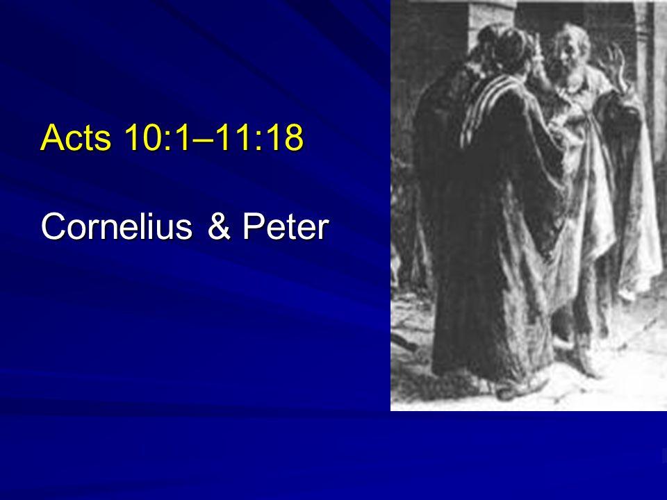 Acts 10:1–11:18 Cornelius & Peter