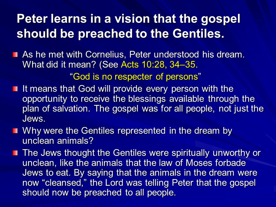 Peter learns in a vision that the gospel should be preached to the Gentiles.