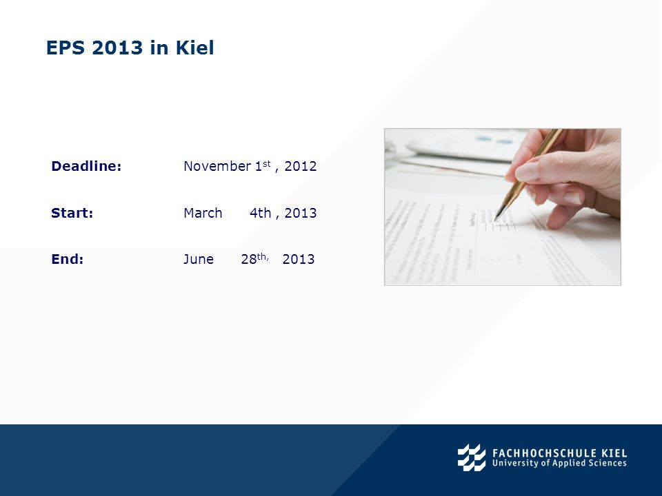 EPS 2013 in Kiel. Deadline: November 1 st, 2012 Start:March 4th, 2013 End:June 28 th, 2013